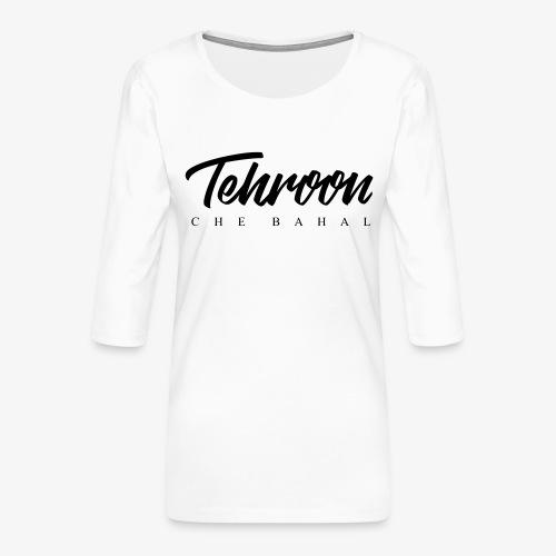 Tehroon Che Bahal - Frauen Premium 3/4-Arm Shirt