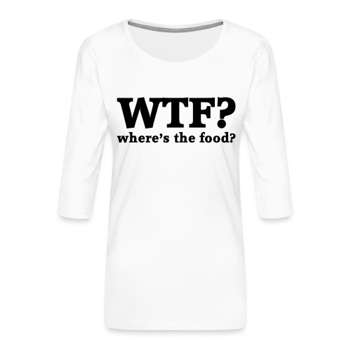 WTF - Where's the food? - Vrouwen premium shirt 3/4-mouw