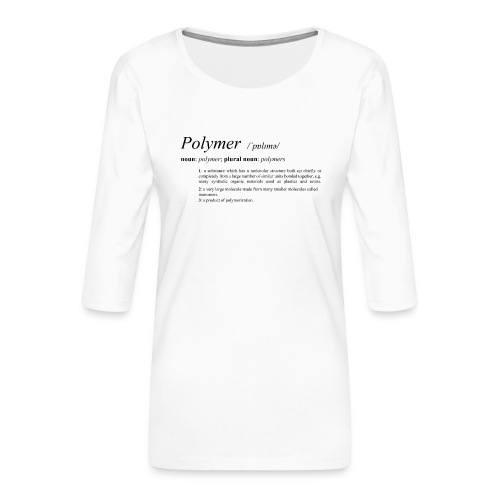 Polymer definition. - Women's Premium 3/4-Sleeve T-Shirt