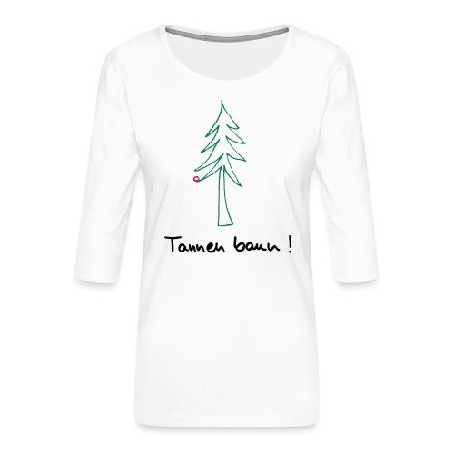 Tannen baun ! - Frauen Premium 3/4-Arm Shirt