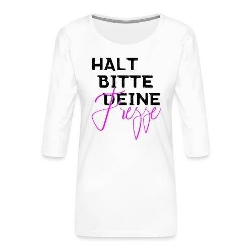 Halt bitte deine Fresse - Frauen Premium 3/4-Arm Shirt