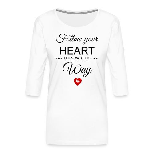 follow your heartbesser - Frauen Premium 3/4-Arm Shirt
