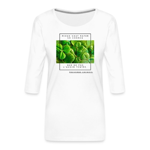 Proverbe Chinois, Mieux vaux rater sa chance. - T-shirt Premium manches 3/4 Femme