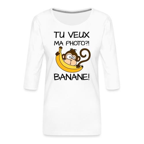 Singe, Tu Veux Ma Photo Banane !? - T-shirt Premium manches 3/4 Femme