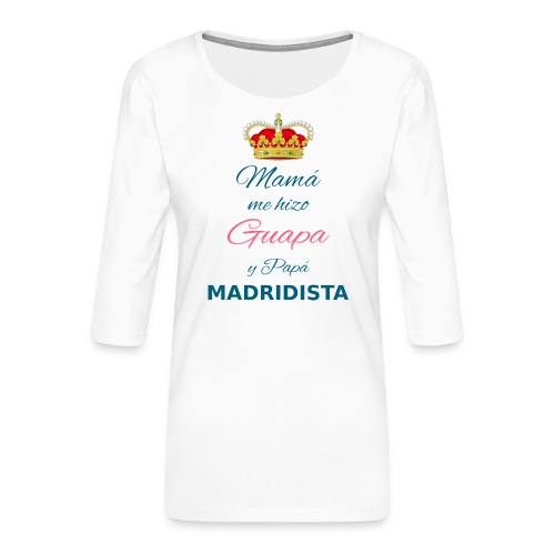 Mamà me hizo Guapa y papà MADRIDISTA - Maglietta da donna premium con manica a 3/4