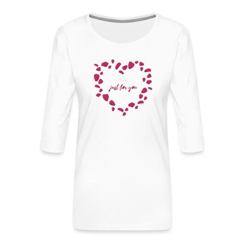 I am just for you, Saint Valentin, Cadeau, Amour - T-shirt Premium manches 3/4 Femme