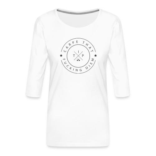 Carpe that f*cking diem - Women's Premium 3/4-Sleeve T-Shirt