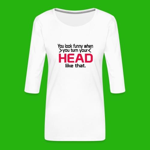 You look funny shirt - Women's Premium 3/4-Sleeve T-Shirt