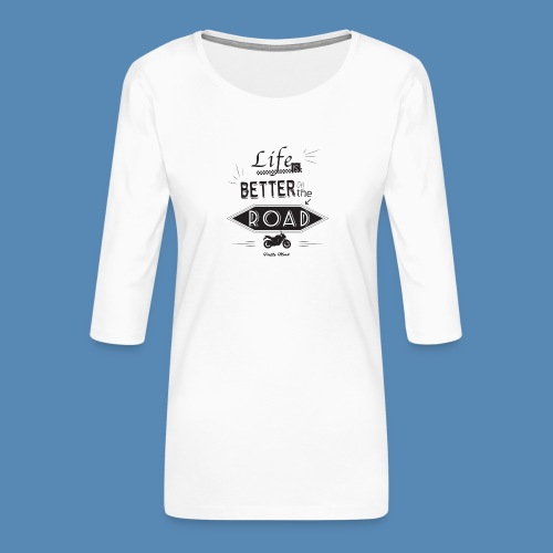 Moto - Life is better on the road - T-shirt Premium manches 3/4 Femme