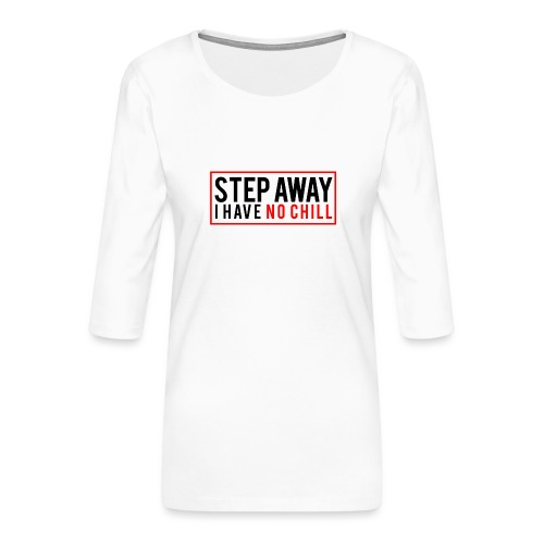 Step Away I have No Chill Clothing - Women's Premium 3/4-Sleeve T-Shirt