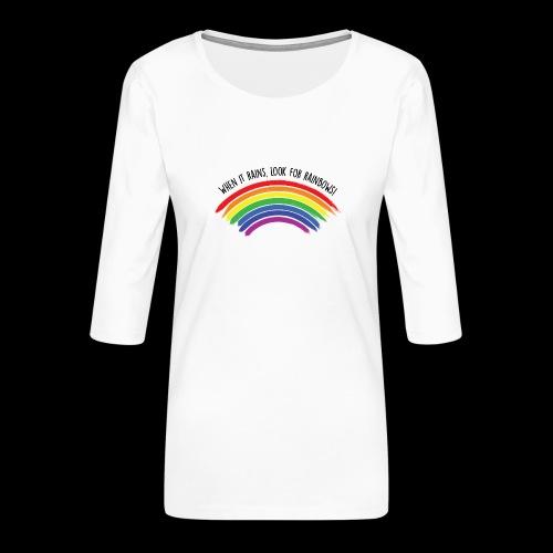 When it rains, look for rainbows! - Colorful Desig - Maglietta da donna premium con manica a 3/4