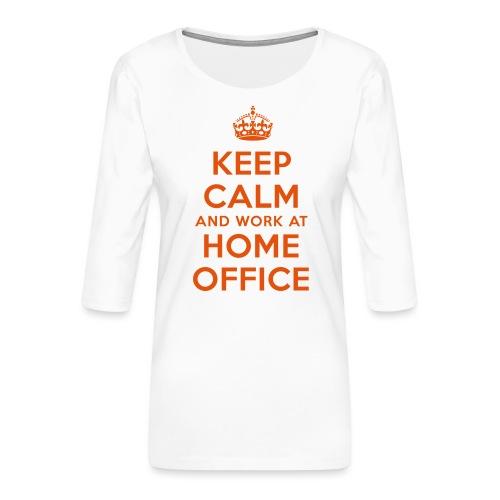 KEEP CALM and work at HOME OFFICE - Frauen Premium 3/4-Arm Shirt