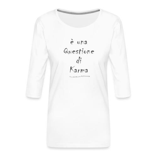 questione di Karma - Maglietta da donna premium con manica a 3/4