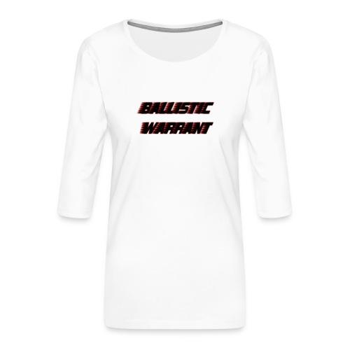 BallisticWarrrant - Vrouwen premium shirt 3/4-mouw