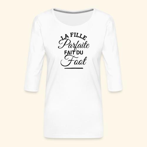 FOOTBALLEUSE - fille parfaite fait du football - T-shirt Premium manches 3/4 Femme