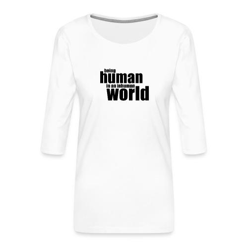 Being human in an inhuman world - Women's Premium 3/4-Sleeve T-Shirt