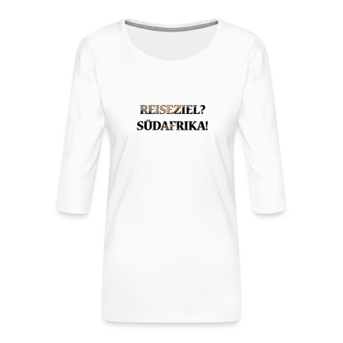 Reiseziel? Südafrika! - Frauen Premium 3/4-Arm Shirt