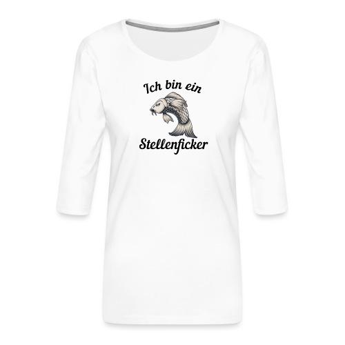 Ich bin ein Stellenficker Karpfen - Frauen Premium 3/4-Arm Shirt