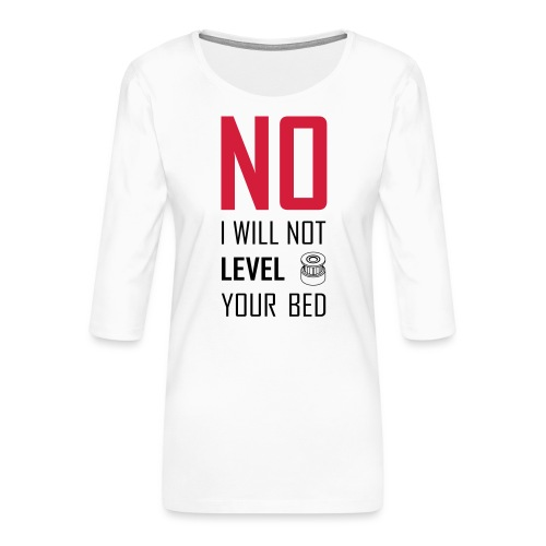No I will not level your bed (vertical) - Women's Premium 3/4-Sleeve T-Shirt