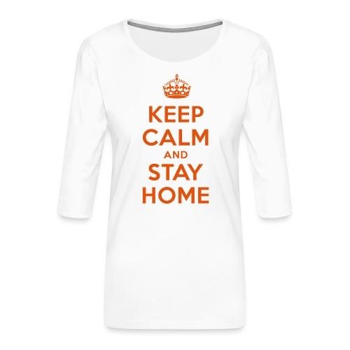 KEEP CALM and STAY HOME - Frauen Premium 3/4-Arm Shirt