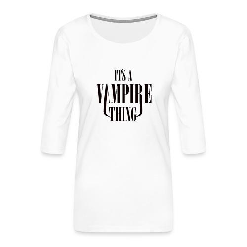 Its a Vampire Thing Bag - Women's Premium 3/4-Sleeve T-Shirt