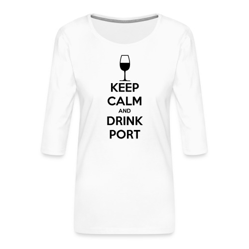 Keep Calm and Drink Port - Women's Premium 3/4-Sleeve T-Shirt