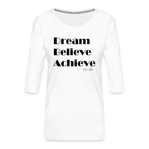 DREAM BELIEVE ACHIEVE - T-shirt Premium manches 3/4 Femme
