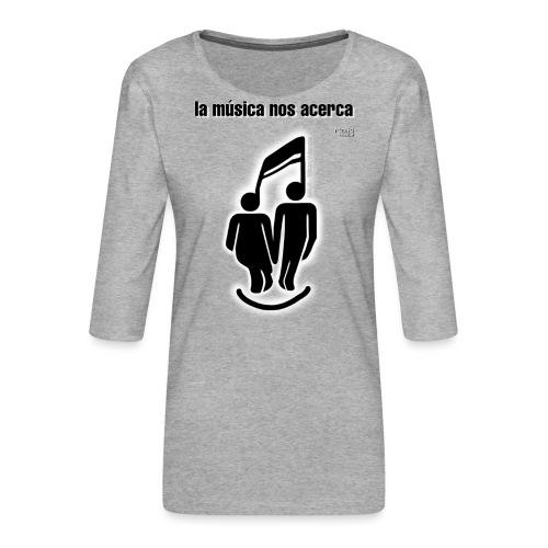 La música nos acerca I - Camiseta premium de manga 3/4 para mujer
