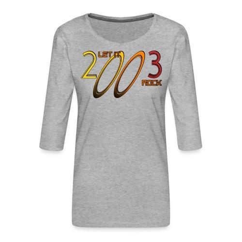 Let it Rock 2003 - Frauen Premium 3/4-Arm Shirt