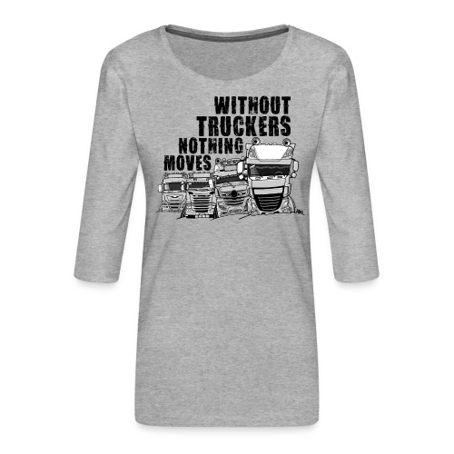 0911 without truckers nothing moves - Vrouwen premium shirt 3/4-mouw