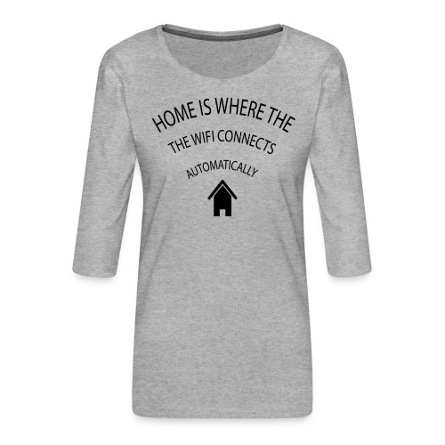 Home is where the Wifi connects automatically - Women's Premium 3/4-Sleeve T-Shirt