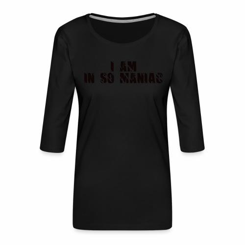 JE SUIS DANS SO MANIAC - T-shirt Premium manches 3/4 Femme
