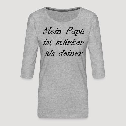 Mein Papa ist stärker als deiner - Frauen Premium 3/4-Arm Shirt