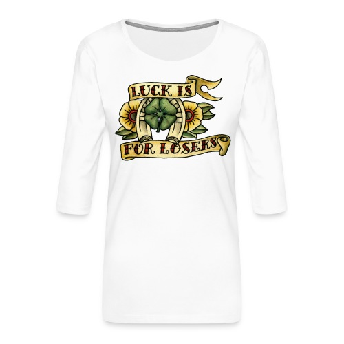 Luck Is For Losers - Women's Premium 3/4-Sleeve T-Shirt