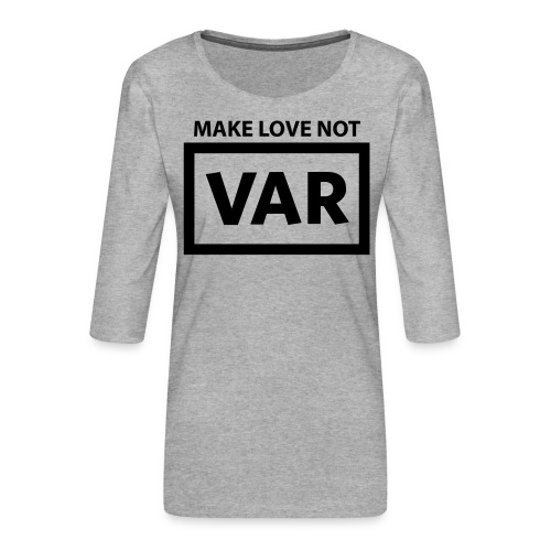 Make Love Not Var - Vrouwen premium shirt 3/4-mouw