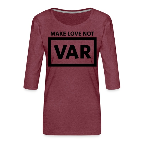 Make Love Not Var - Vrouwen premium shirt 3/4-mouw