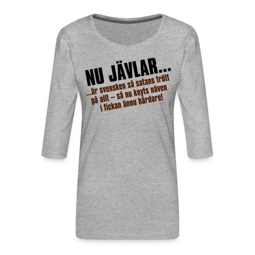 Nu jävlar... - Premium-T-shirt med 3/4-ärm dam