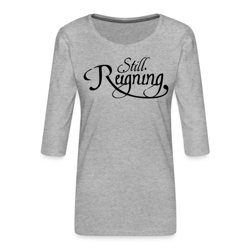 still reigning black - Women's Premium 3/4-Sleeve T-Shirt