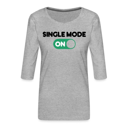 single mode ON - Maglietta da donna premium con manica a 3/4