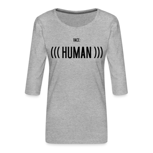 Race: (((Human))) - Frauen Premium 3/4-Arm Shirt
