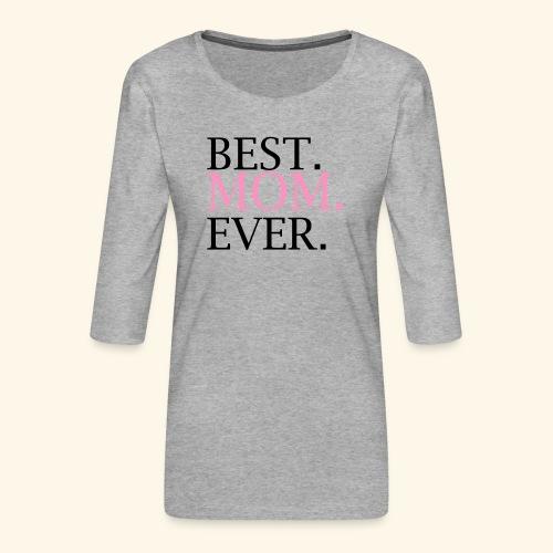 Best Mom Ever nbg 2000x2000 - Dame Premium shirt med 3/4-ærmer