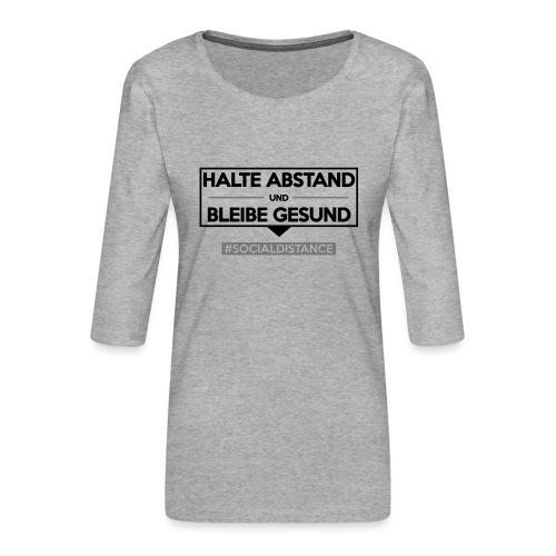 Halte ABSTAND und bleibe GESUND. www.sdShirt.de - Frauen Premium 3/4-Arm Shirt