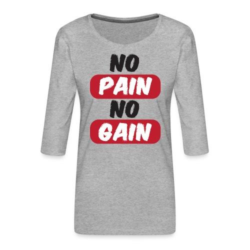no pain no gain t shirt design fitness - Maglietta da donna premium con manica a 3/4