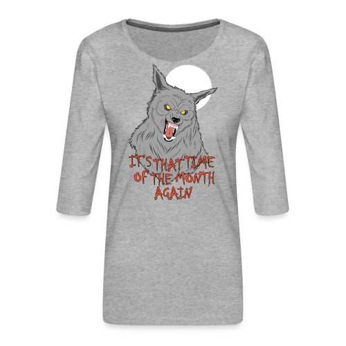 That Time of the Month - Women's Premium 3/4-Sleeve T-Shirt