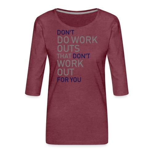 Don't do workouts - Women's Premium 3/4-Sleeve T-Shirt