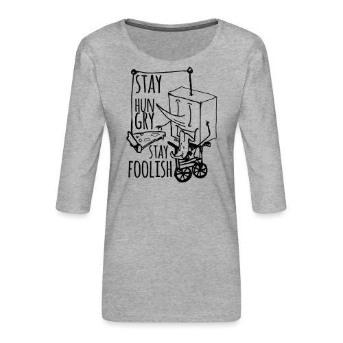 stay hungry stay foolish - Women's Premium 3/4-Sleeve T-Shirt