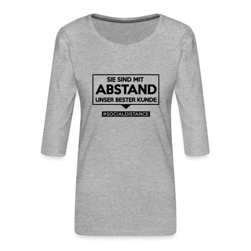 Sie sind mit ABSTAND unser bester Kunde - T Shirts - Frauen Premium 3/4-Arm Shirt