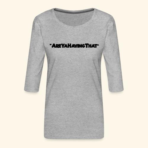 AREYAHAVINGTHAT BLACK FOR - Women's Premium 3/4-Sleeve T-Shirt