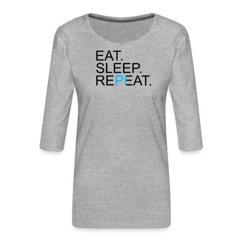 Eat Sleep Repeat PI Mathe Hell - Frauen Premium 3/4-Arm Shirt
