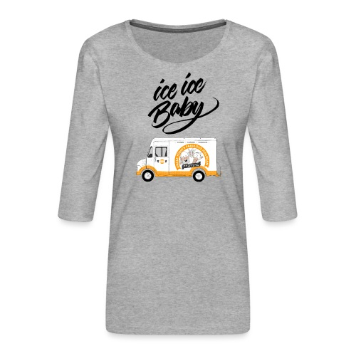 Ice Truck – Ice Ice Baby - Frauen Premium 3/4-Arm Shirt